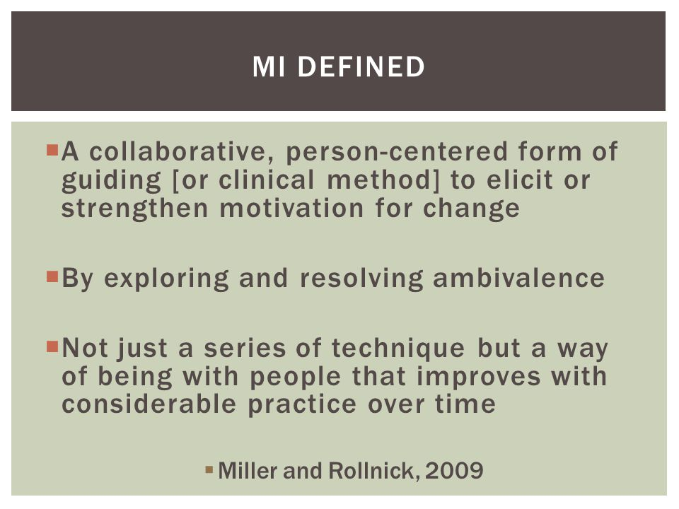MI Defined A collaborative, person-centered form of guiding [or clinical method] to elicit or strengthen motivation for change.